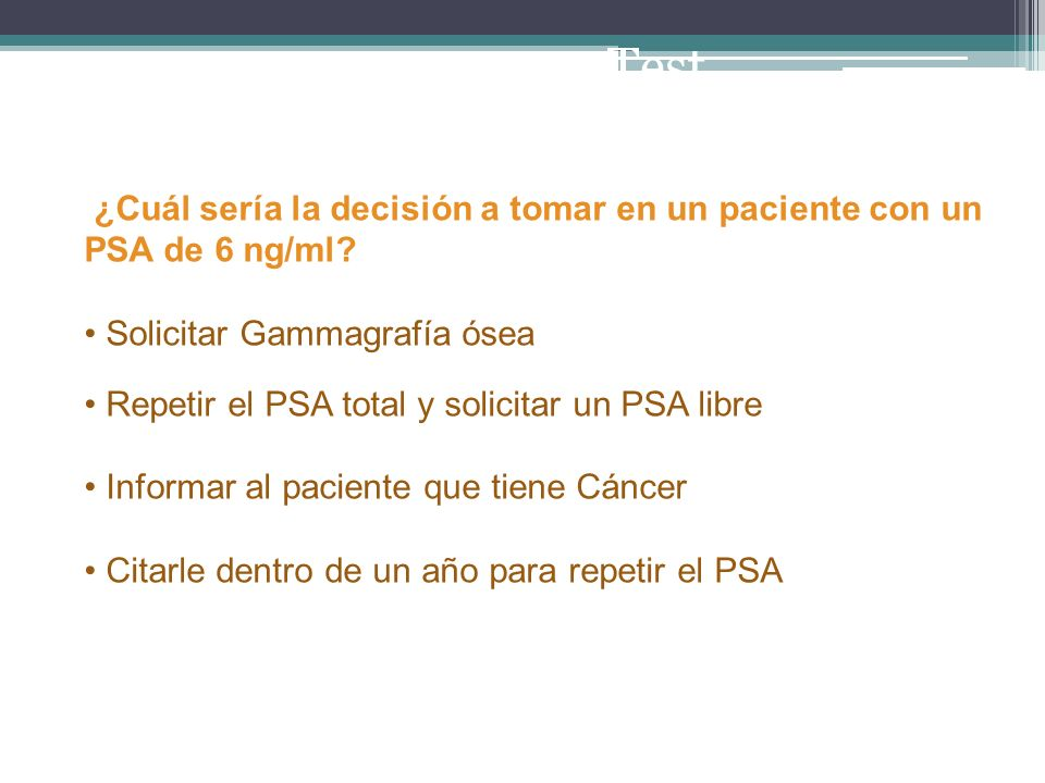 Tres posibles opciones: 1.Una vez explicados riesgos/beneficios del cribado y de acuerdo con el paciente se decide, dado que el PSA es superior a 4ng/ml remitir a urología y hacer biopsia prostática.