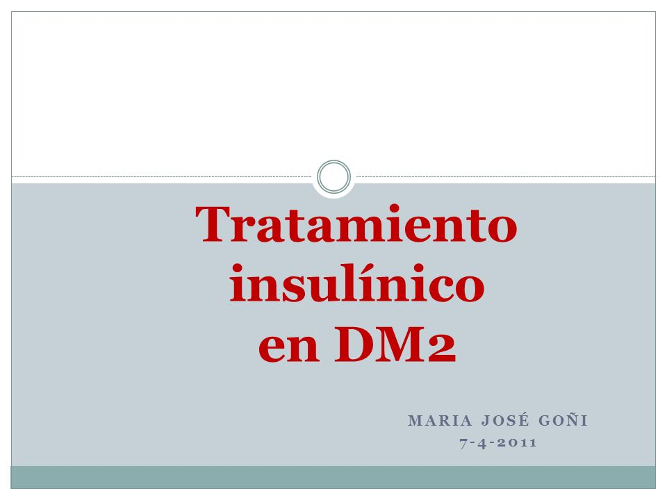 MARIA JOSÉ GOÑI 7-4-2011 Tratamiento insulínico en DM2