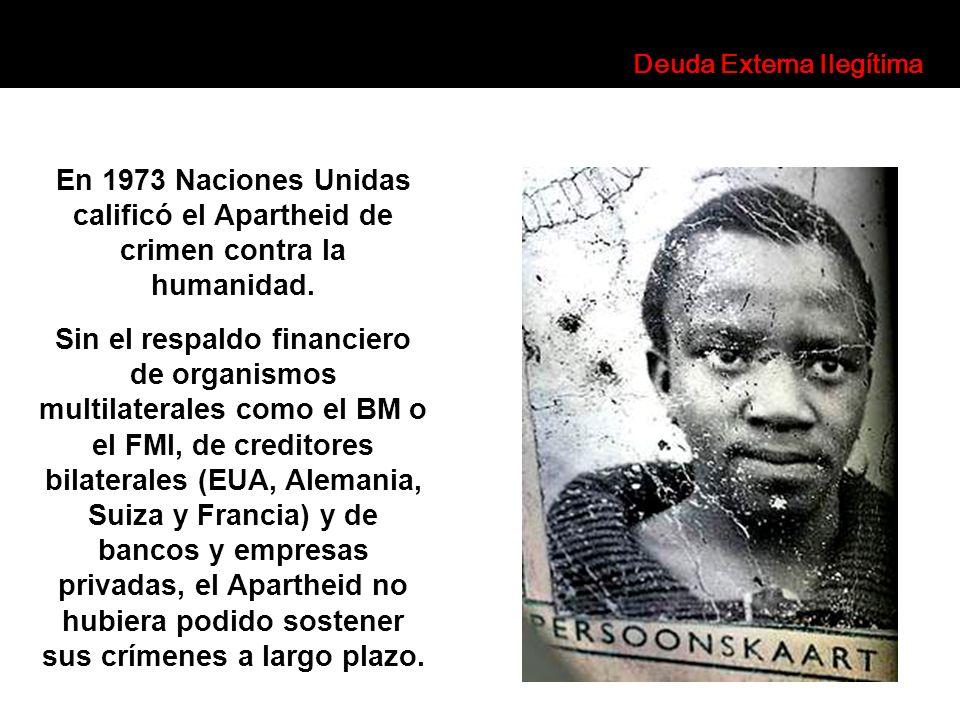 En 1973 Naciones Unidas calificó el Apartheid de crimen contra la humanidad. Sin el respaldo financiero de organismos multilaterales como el BM o el F