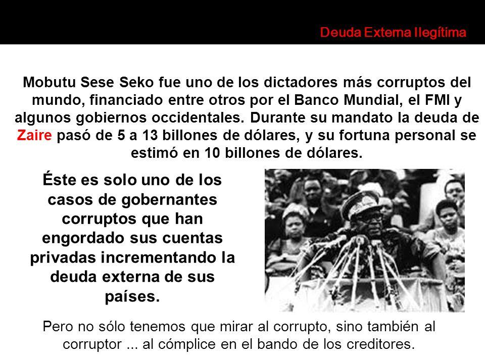 Mobutu Sese Seko fue uno de los dictadores más corruptos del mundo, financiado entre otros por el Banco Mundial, el FMI y algunos gobiernos occidental