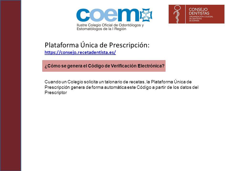 Plataforma Única de Prescripción: https://consejo.recetadentista.es/ https://consejo.recetadentista.es/ ¿Cómo se genera el Código de Verificación Elec