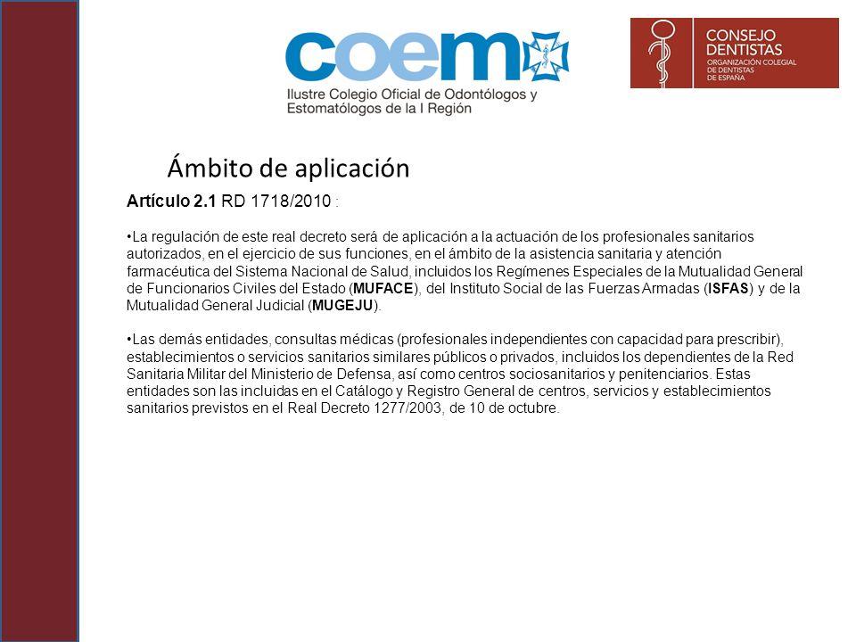 Ámbito de aplicación Artículo 2.1 RD 1718/2010 : La regulación de este real decreto será de aplicación a la actuación de los profesionales sanitarios