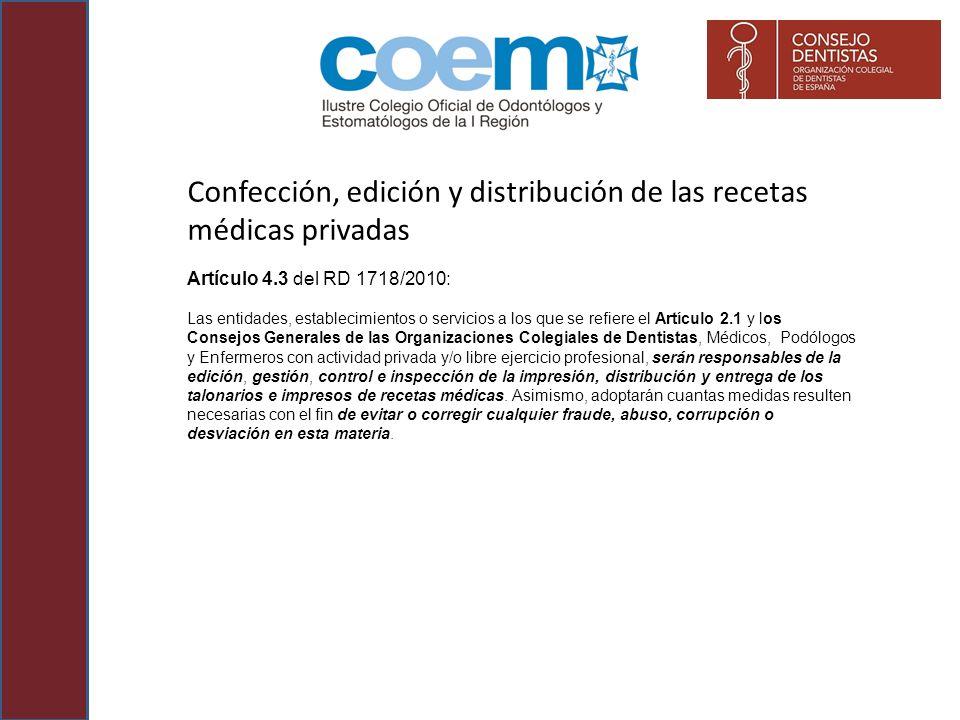 Confección, edición y distribución de las recetas médicas privadas Artículo 4.3 del RD 1718/2010: Las entidades, establecimientos o servicios a los qu