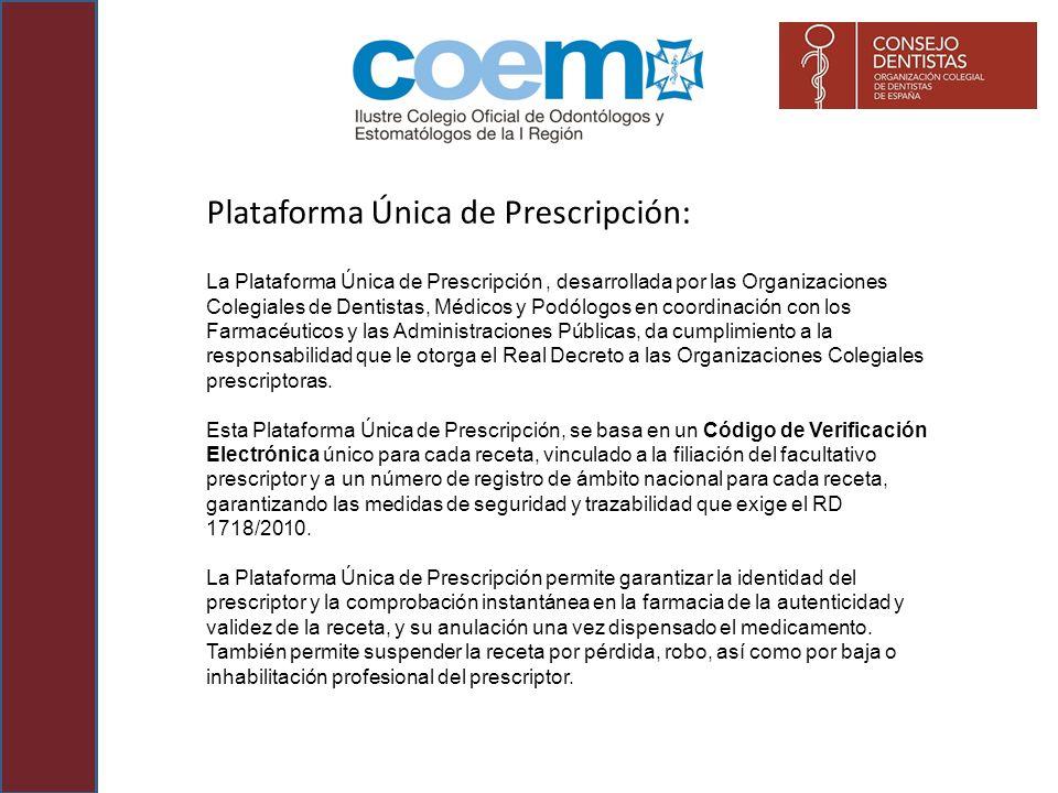 Plataforma Única de Prescripción: La Plataforma Única de Prescripción, desarrollada por las Organizaciones Colegiales de Dentistas, Médicos y Podólogo