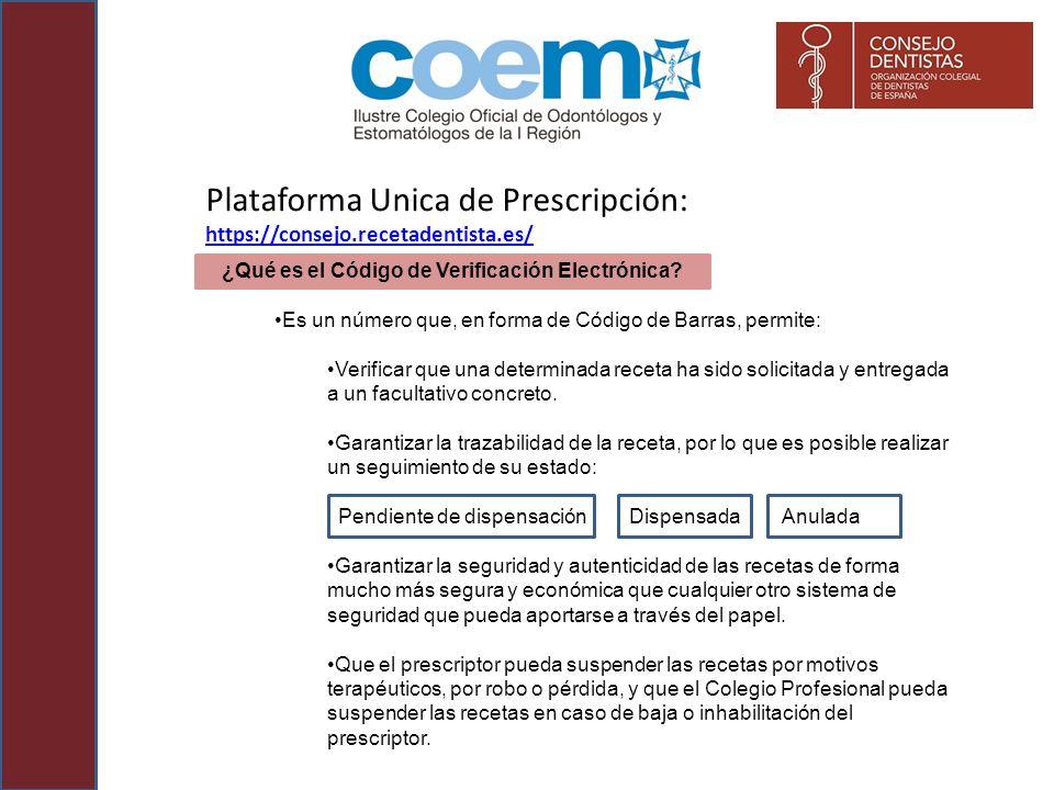 Plataforma Única de Prescripción: https://consejo.recetadentista.es/ https://consejo.recetadentista.es/ ¿Qué es el Código de Verificación Electrónica?