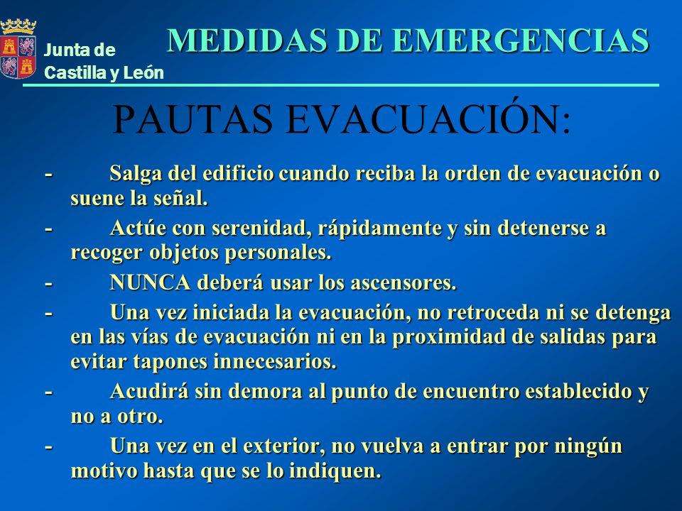 Junta de Castilla y León PAUTAS EVACUACIÓN: - Salga del edificio cuando reciba la orden de evacuación o suene la señal. - Actúe con serenidad, rápidam