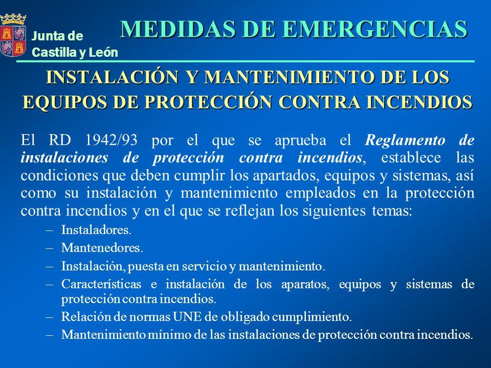 Junta de Castilla y León INSTALACIÓN Y MANTENIMIENTO DE LOS EQUIPOS DE PROTECCIÓN CONTRA INCENDIOS El RD 1942/93 por el que se aprueba el Reglamento d