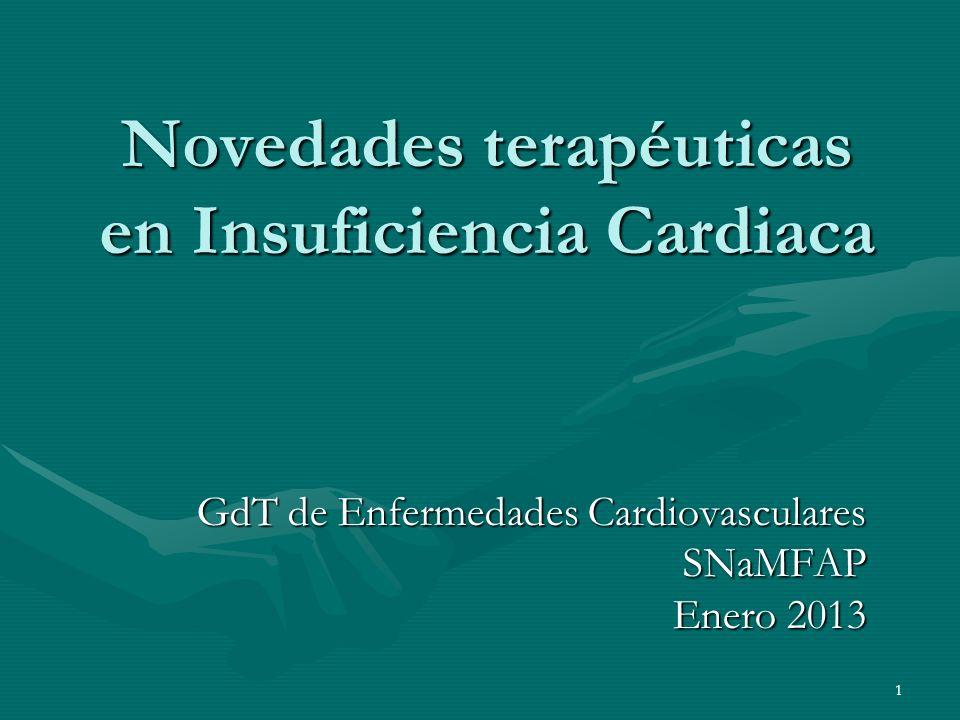Novedades terapéuticas en Insuficiencia Cardiaca GdT de Enfermedades Cardiovasculares SNaMFAP Enero 2013 1