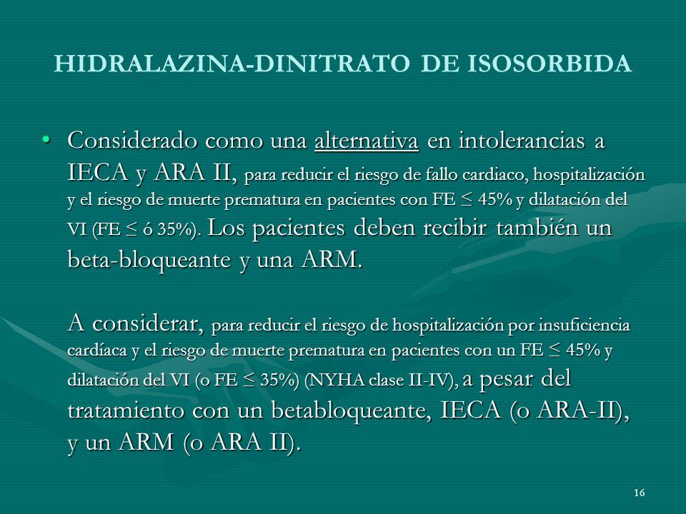 HIDRALAZINA-DINITRATO DE ISOSORBIDA Considerado como una alternativa en intolerancias a IECA y ARA II, para reducir el riesgo de fallo cardiaco, hospi