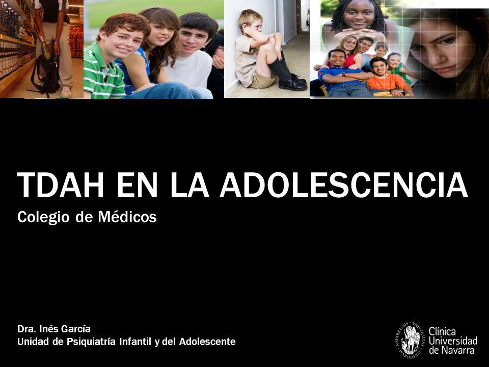 TDAH EN LA ADOLESCENCIA Colegio de Médicos Dra. Inés García Unidad de Psiquiatría Infantil y del Adolescente