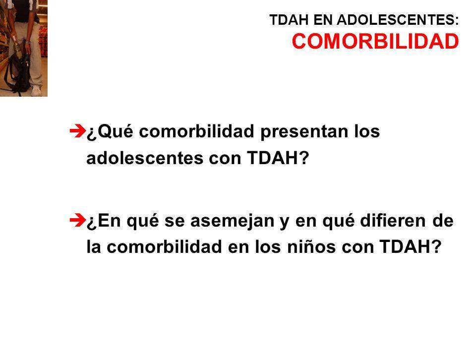 è¿Qué comorbilidad presentan los adolescentes con TDAH? è¿En qué se asemejan y en qué difieren de la comorbilidad en los niños con TDAH? TDAH EN ADOLE