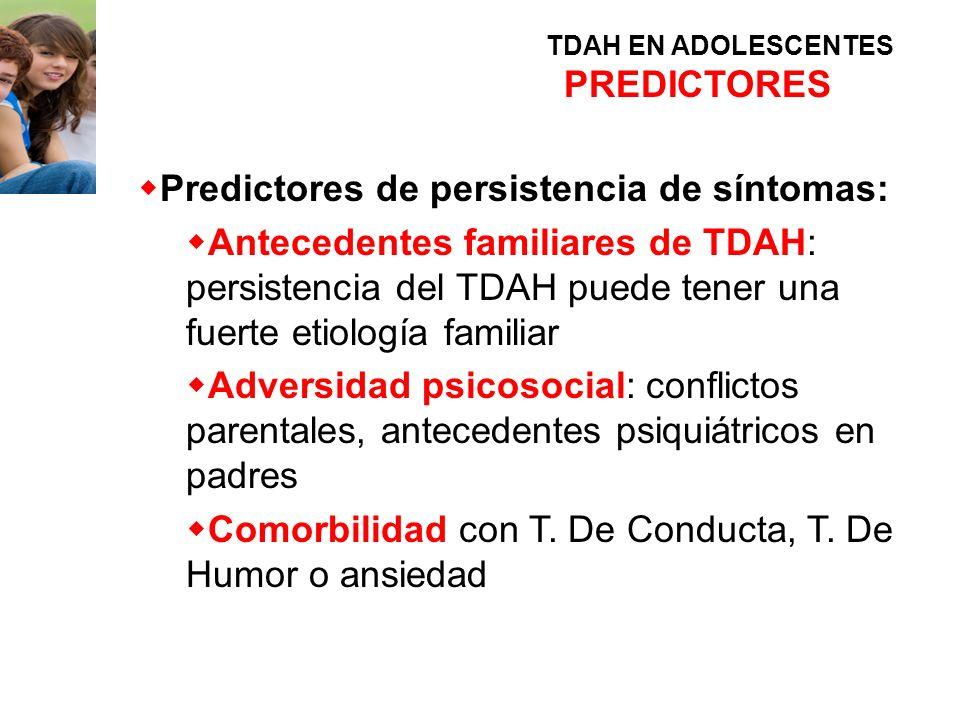 Predictores de persistencia de síntomas: Antecedentes familiares de TDAH: persistencia del TDAH puede tener una fuerte etiología familiar Adversidad p