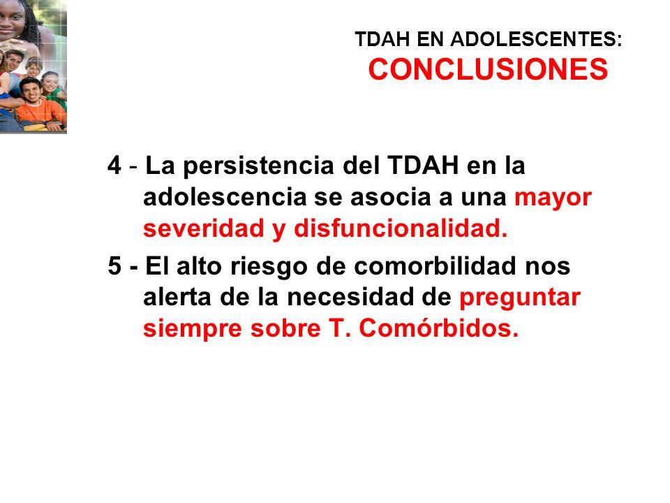 TDAH EN ADOLESCENTES: CONCLUSIONES 4 - La persistencia del TDAH en la adolescencia se asocia a una mayor severidad y disfuncionalidad. 5 - El alto rie
