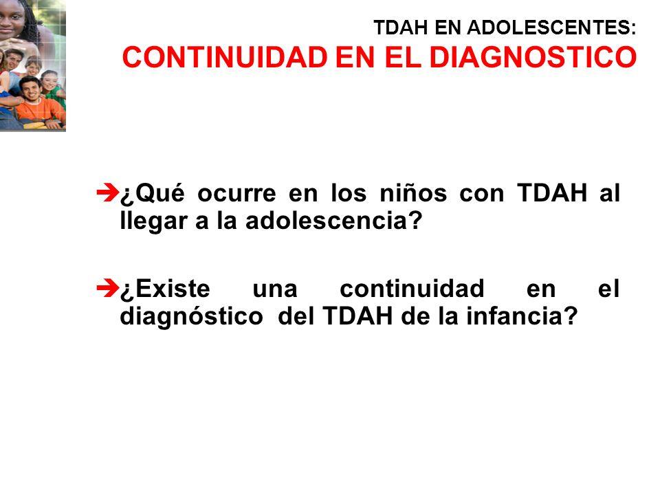 è¿Qué ocurre en los niños con TDAH al llegar a la adolescencia? è¿Existe una continuidad en el diagnóstico del TDAH de la infancia? TDAH EN ADOLESCENT