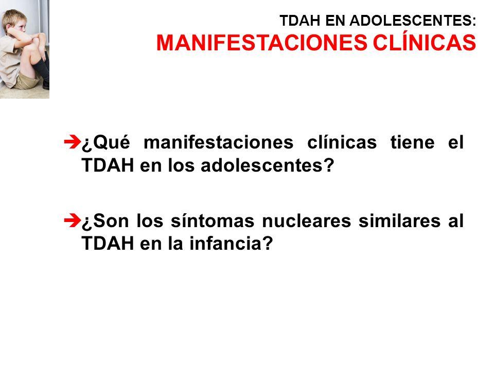 è¿Qué manifestaciones clínicas tiene el TDAH en los adolescentes? è¿Son los síntomas nucleares similares al TDAH en la infancia? TDAH EN ADOLESCENTES: