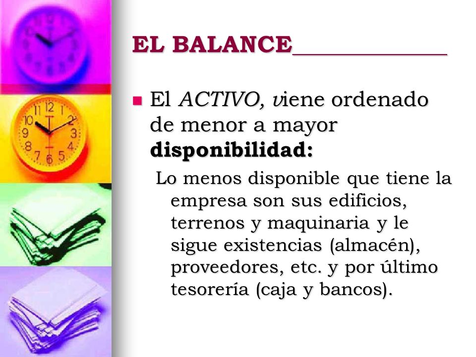 EL BALANCE_____________ El ACTIVO, v iene ordenado de menor a mayor disponibilidad: El ACTIVO, v iene ordenado de menor a mayor disponibilidad: Lo men