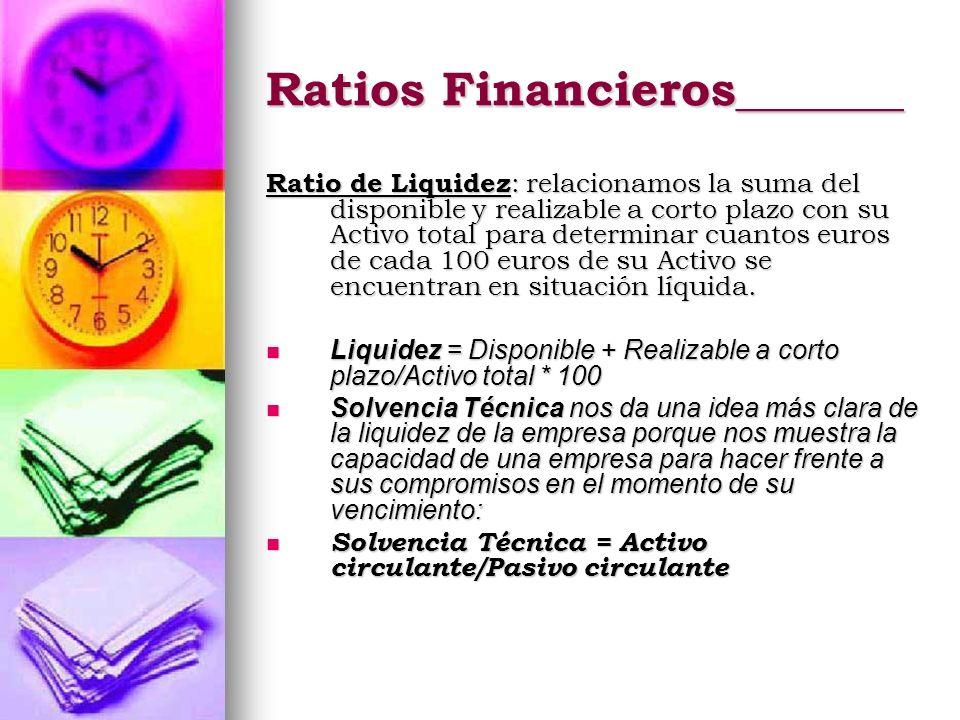 Ratios Financieros_______ Ratio de Liquidez : relacionamos la suma del disponible y realizable a corto plazo con su Activo total para determinar cuant