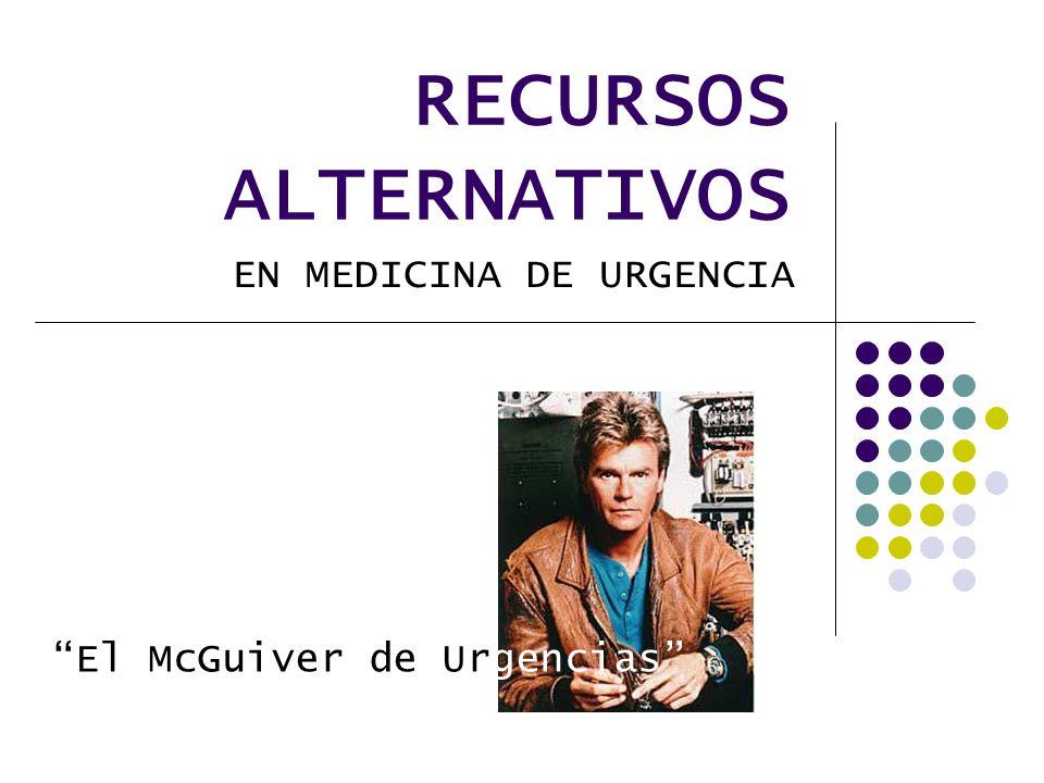 RECURSOS ALTERNATIVOS EN MEDICINA DE URGENCIA El McGuiver de Urgencias