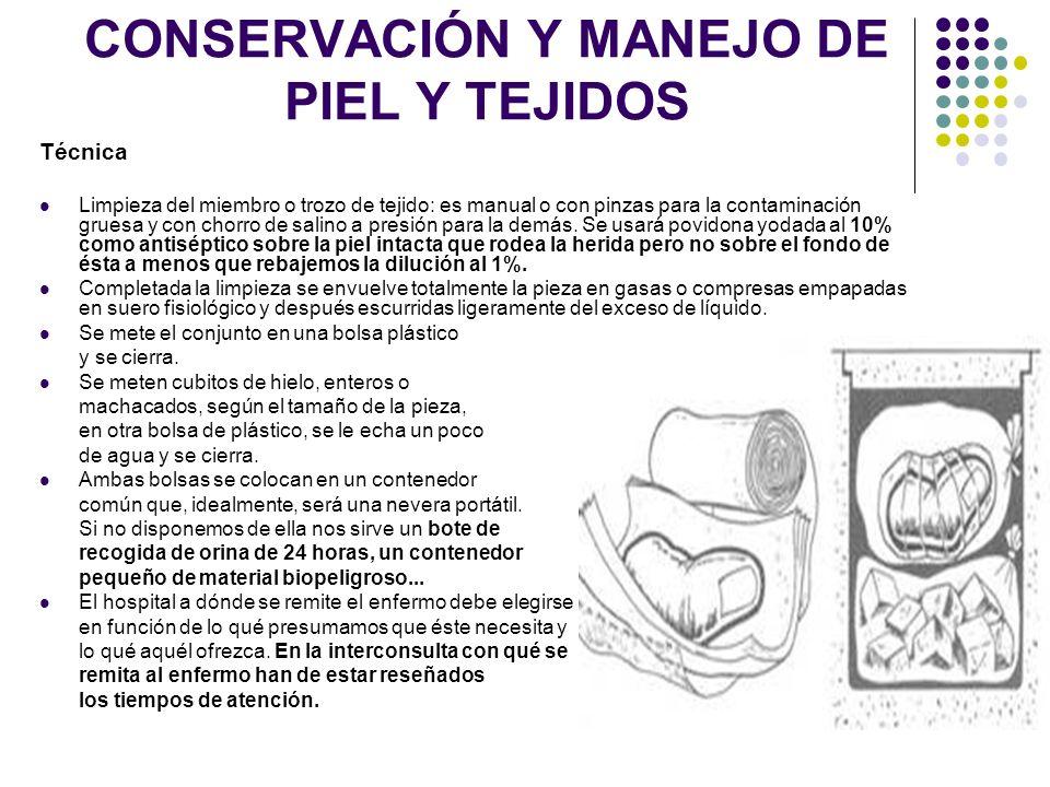 CONSERVACIÓN Y MANEJO DE PIEL Y TEJIDOS Técnica Limpieza del miembro o trozo de tejido: es manual o con pinzas para la contaminación gruesa y con chor
