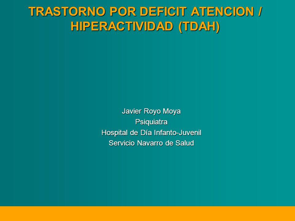 TRASTORNO POR DEFICIT ATENCION / HIPERACTIVIDAD (TDAH) Javier Royo Moya Psiquiatra Hospital de Día Infanto-Juvenil Servicio Navarro de Salud