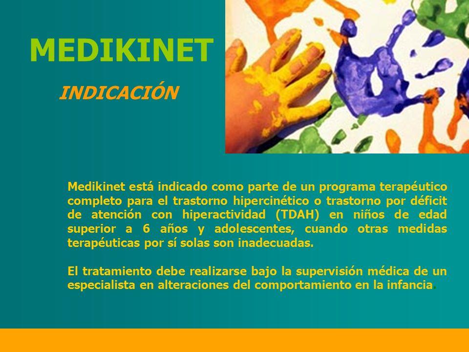 INDICACIÓN Medikinet está indicado como parte de un programa terapéutico completo para el trastorno hipercinético o trastorno por déficit de atención con hiperactividad (TDAH) en niños de edad superior a 6 años y adolescentes, cuando otras medidas terapéuticas por sí solas son inadecuadas.