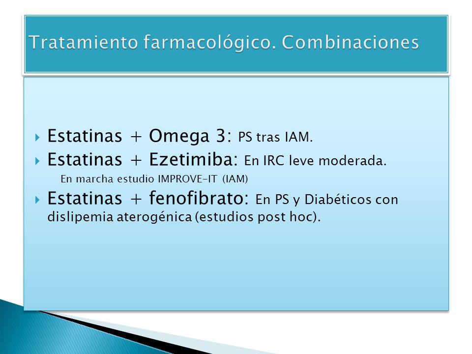 Estatinas + Omega 3: PS tras IAM. Estatinas + Ezetimiba: En IRC leve moderada. En marcha estudio IMPROVE-IT (IAM) Estatinas + fenofibrato: En PS y Dia