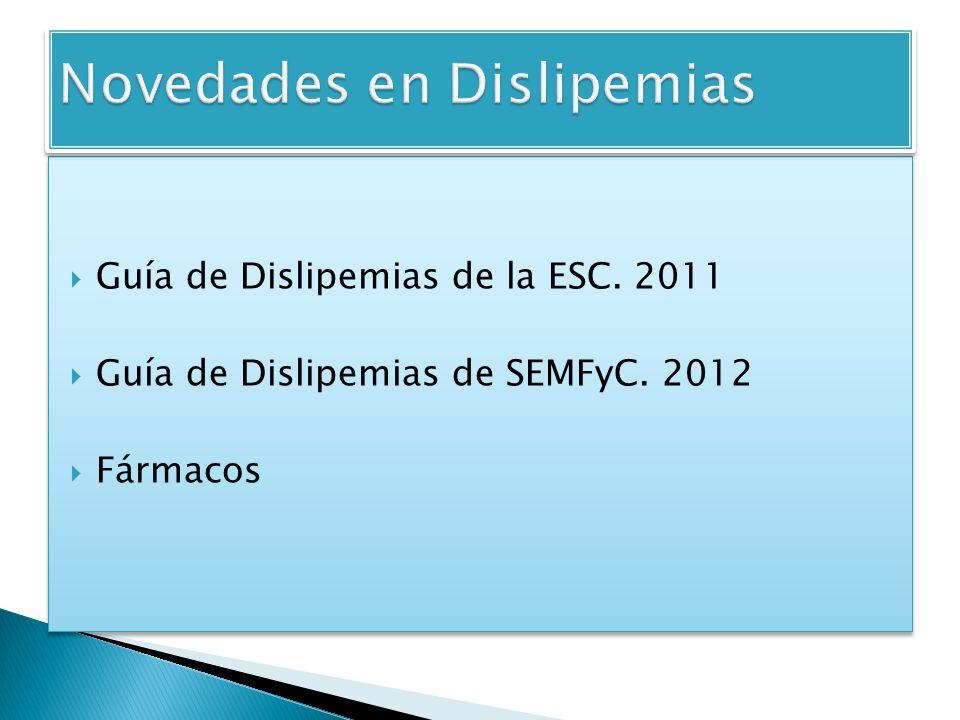 Guía de Dislipemias de la ESC. 2011 Guía de Dislipemias de SEMFyC. 2012 Fármacos Guía de Dislipemias de la ESC. 2011 Guía de Dislipemias de SEMFyC. 20