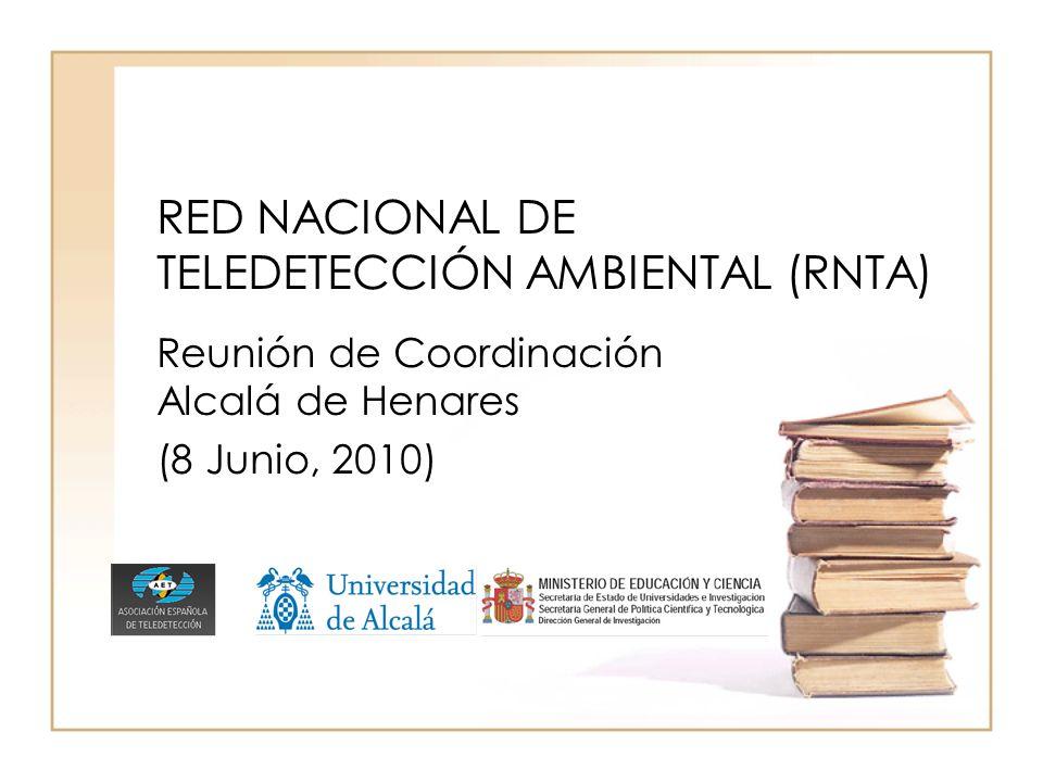 RED NACIONAL DE TELEDETECCIÓN AMBIENTAL (RNTA) Reunión de Coordinación Alcalá de Henares (8 Junio, 2010)
