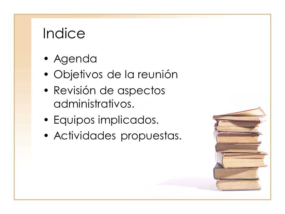 Indice Agenda Objetivos de la reunión Revisión de aspectos administrativos.