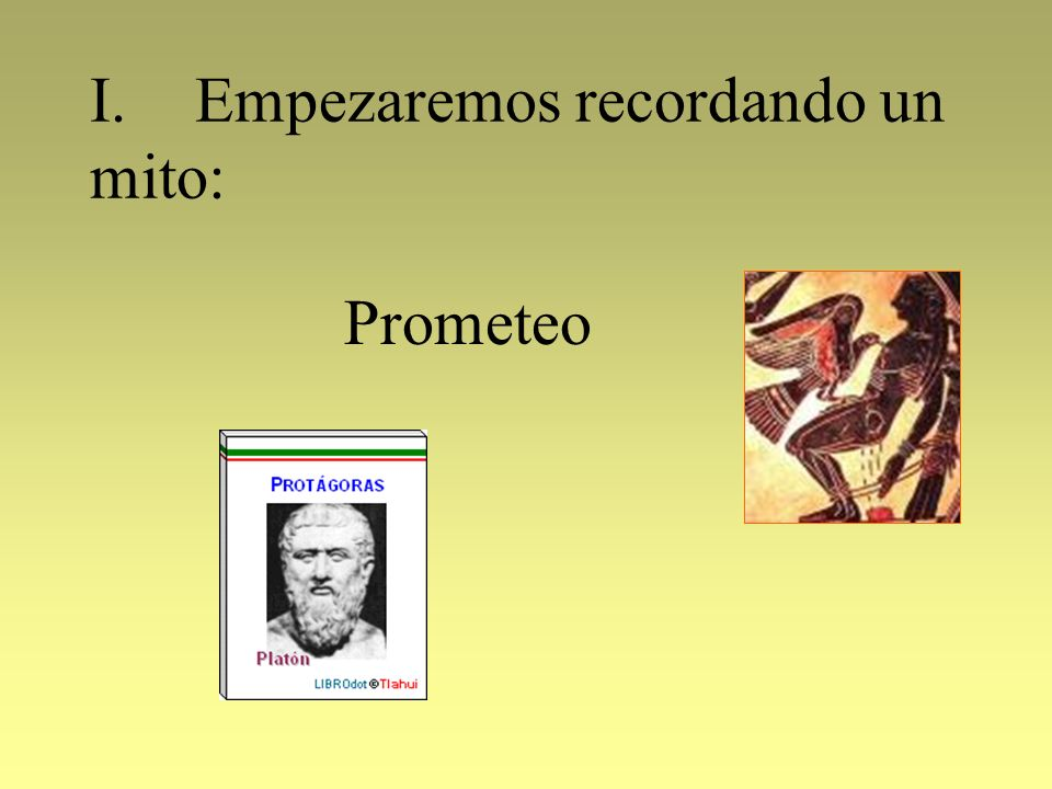 I.Empezaremos recordando un mito: Prometeo