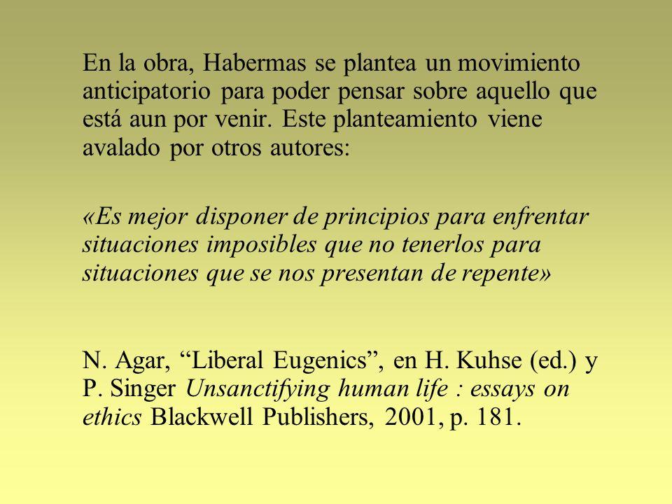 En la obra, Habermas se plantea un movimiento anticipatorio para poder pensar sobre aquello que está aun por venir. Este planteamiento viene avalado p