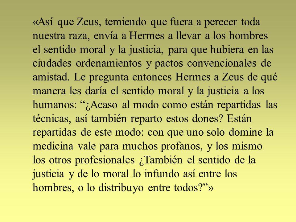 «Así que Zeus, temiendo que fuera a perecer toda nuestra raza, envía a Hermes a llevar a los hombres el sentido moral y la justicia, para que hubiera