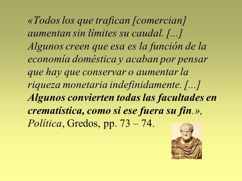 «Todos los que trafican [comercian] aumentan sin límites su caudal. [...] Algunos creen que esa es la función de la economía doméstica y acaban por pe