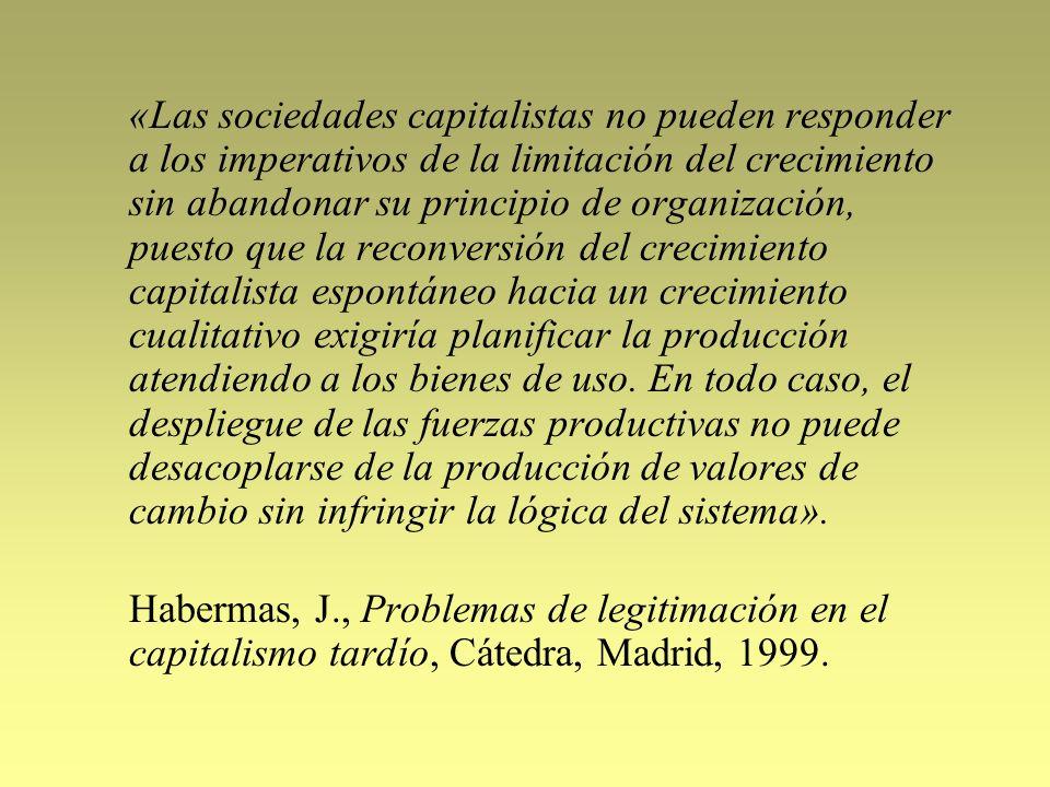 «Las sociedades capitalistas no pueden responder a los imperativos de la limitación del crecimiento sin abandonar su principio de organización, puesto