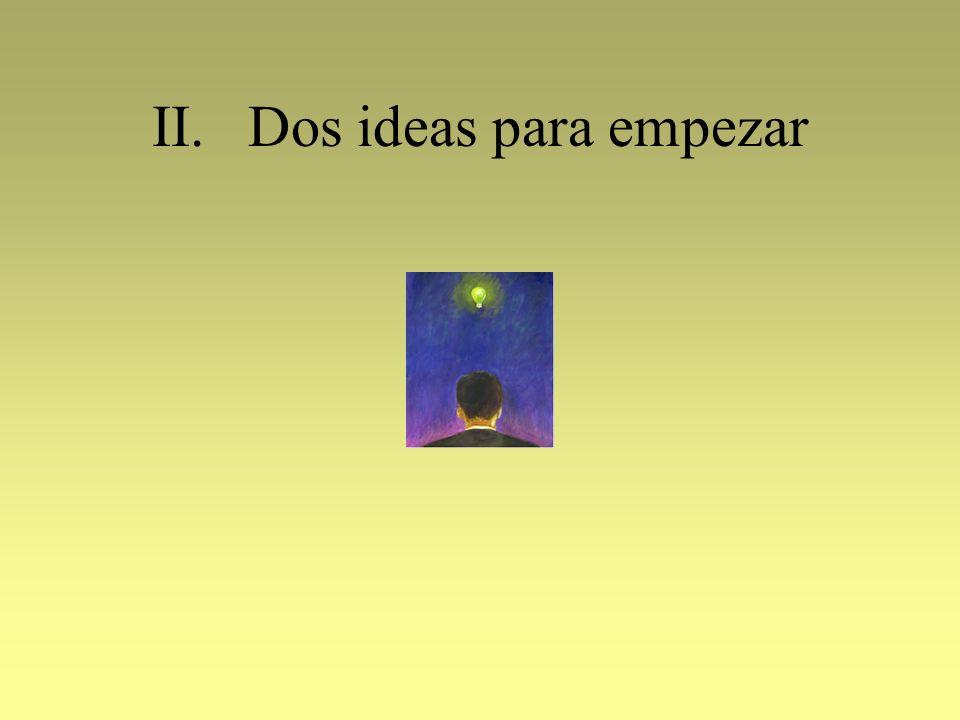 II.Dos ideas para empezar