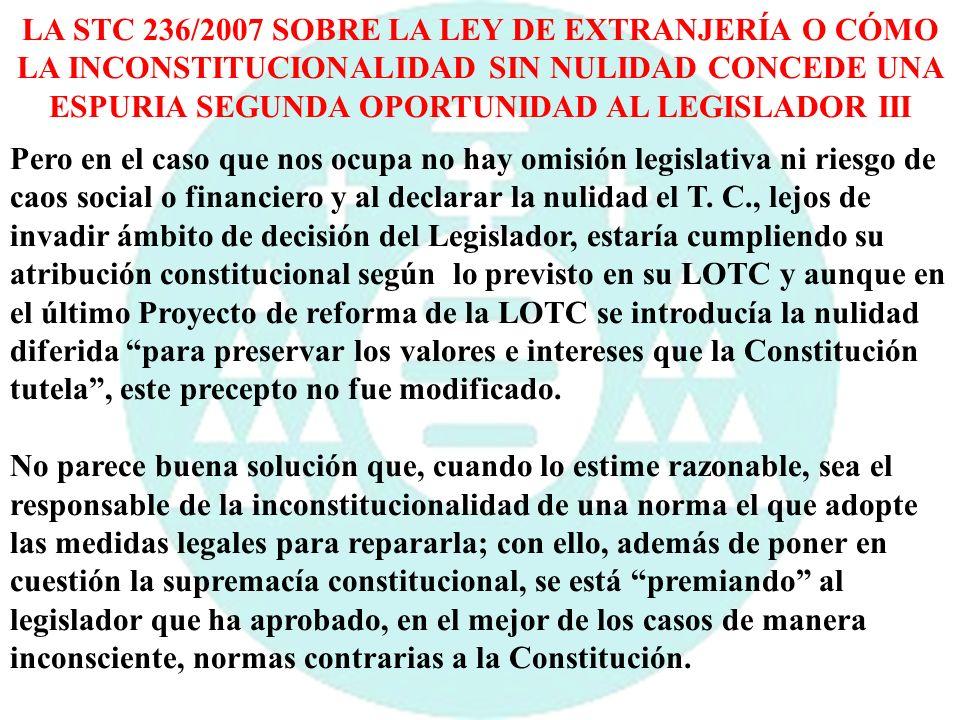 LA STC 236/2007 SOBRE LA LEY DE EXTRANJERÍA O CÓMO LA INCONSTITUCIONALIDAD SIN NULIDAD CONCEDE UNA ESPURIA SEGUNDA OPORTUNIDAD AL LEGISLADOR III Pero