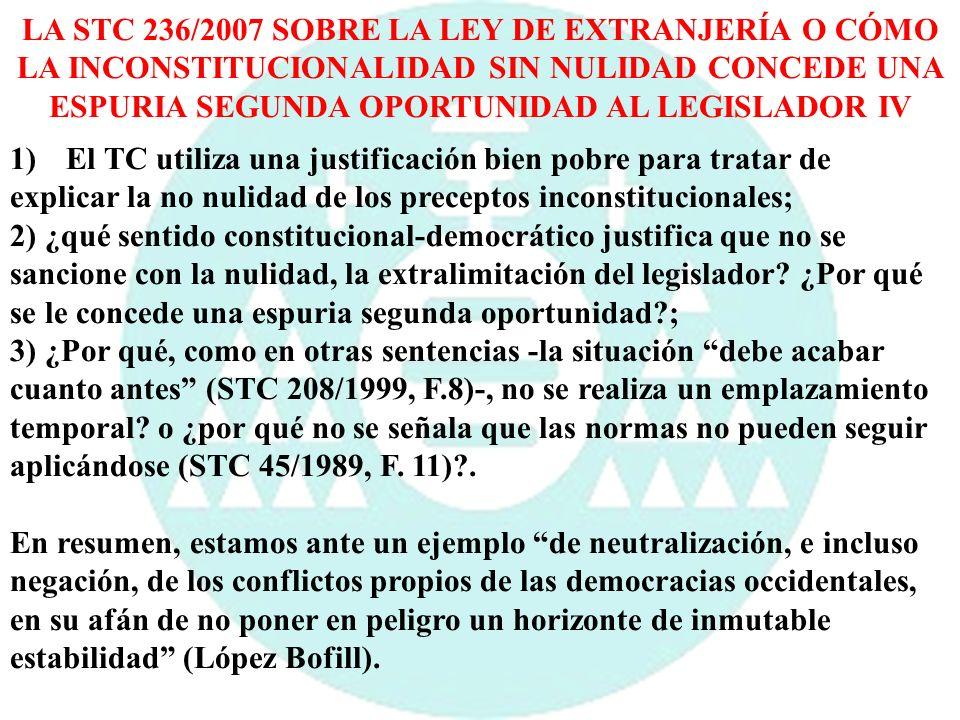 LA STC 236/2007 SOBRE LA LEY DE EXTRANJERÍA O CÓMO LA INCONSTITUCIONALIDAD SIN NULIDAD CONCEDE UNA ESPURIA SEGUNDA OPORTUNIDAD AL LEGISLADOR IV 1) El