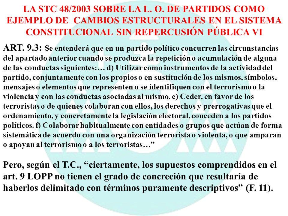 LA STC 48/2003 SOBRE LA L. O. DE PARTIDOS COMO EJEMPLO DE CAMBIOS ESTRUCTURALES EN EL SISTEMA CONSTITUCIONAL SIN REPERCUSIÓN PÚBLICA VI ART. 9.3: Se e