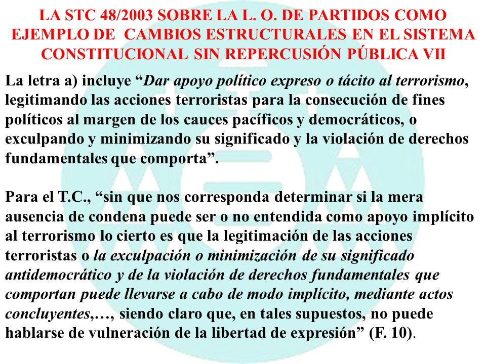 LA STC 48/2003 SOBRE LA L. O. DE PARTIDOS COMO EJEMPLO DE CAMBIOS ESTRUCTURALES EN EL SISTEMA CONSTITUCIONAL SIN REPERCUSIÓN PÚBLICA VII La letra a) i