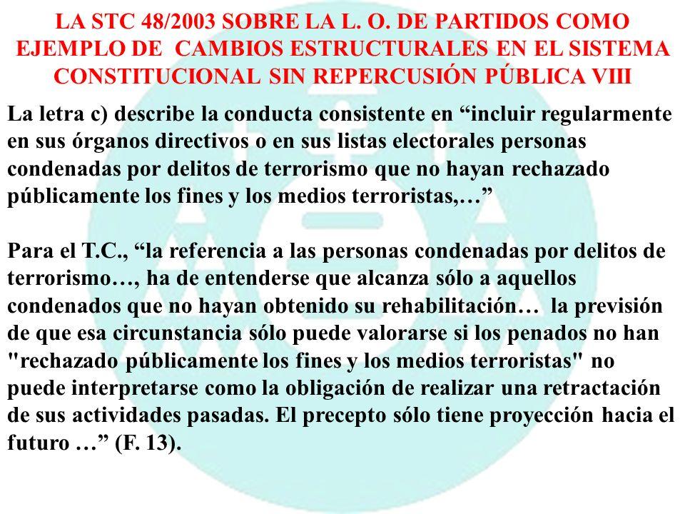 LA STC 48/2003 SOBRE LA L. O. DE PARTIDOS COMO EJEMPLO DE CAMBIOS ESTRUCTURALES EN EL SISTEMA CONSTITUCIONAL SIN REPERCUSIÓN PÚBLICA VIII La letra c)