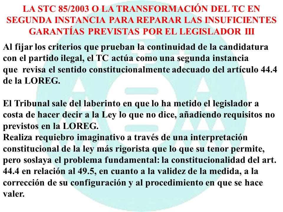 LA STC 85/2003 O LA TRANSFORMACIÓN DEL TC EN SEGUNDA INSTANCIA PARA REPARAR LAS INSUFICIENTES GARANTÍAS PREVISTAS POR EL LEGISLADOR III Al fijar los c