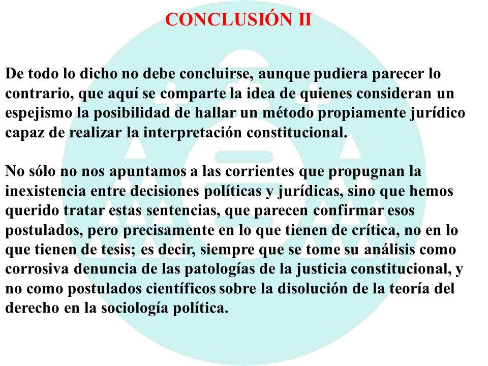 CONCLUSIÓN II De todo lo dicho no debe concluirse, aunque pudiera parecer lo contrario, que aquí se comparte la idea de quienes consideran un espejism