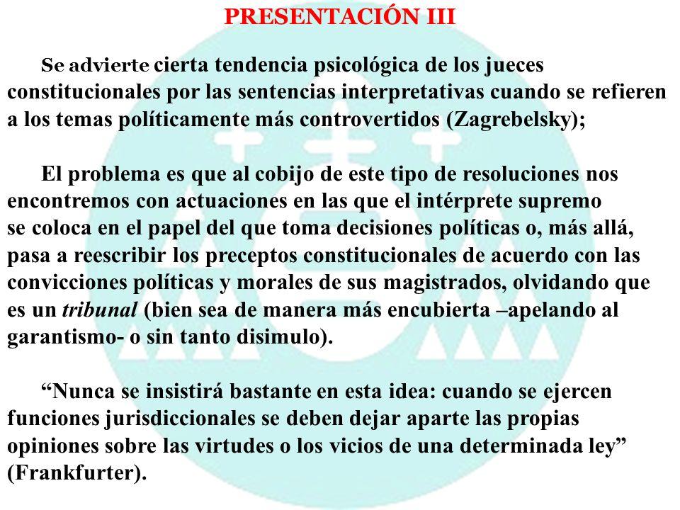 PRESENTACIÓN III Se advierte cierta tendencia psicológica de los jueces constitucionales por las sentencias interpretativas cuando se refieren a los t