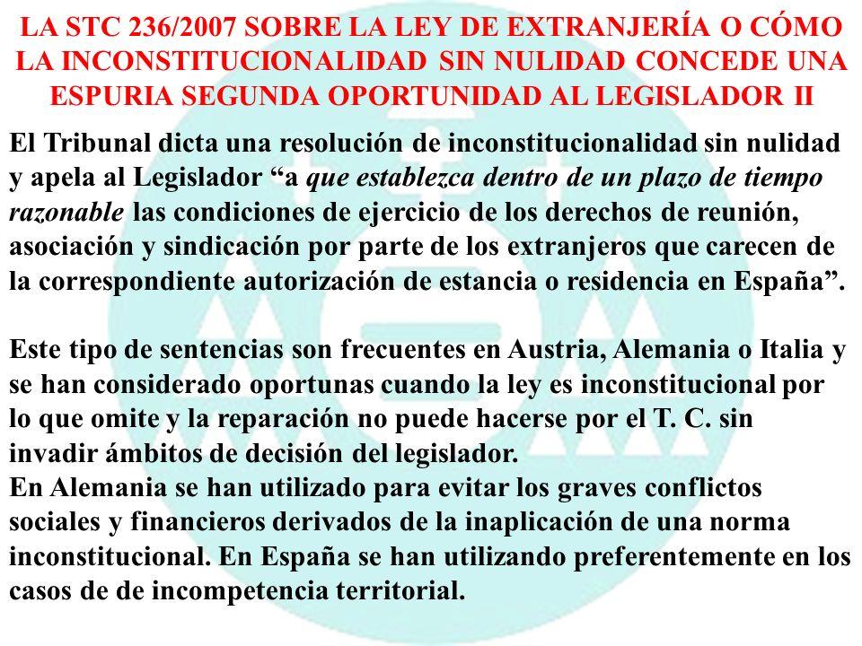 LA STC 236/2007 SOBRE LA LEY DE EXTRANJERÍA O CÓMO LA INCONSTITUCIONALIDAD SIN NULIDAD CONCEDE UNA ESPURIA SEGUNDA OPORTUNIDAD AL LEGISLADOR II El Tri