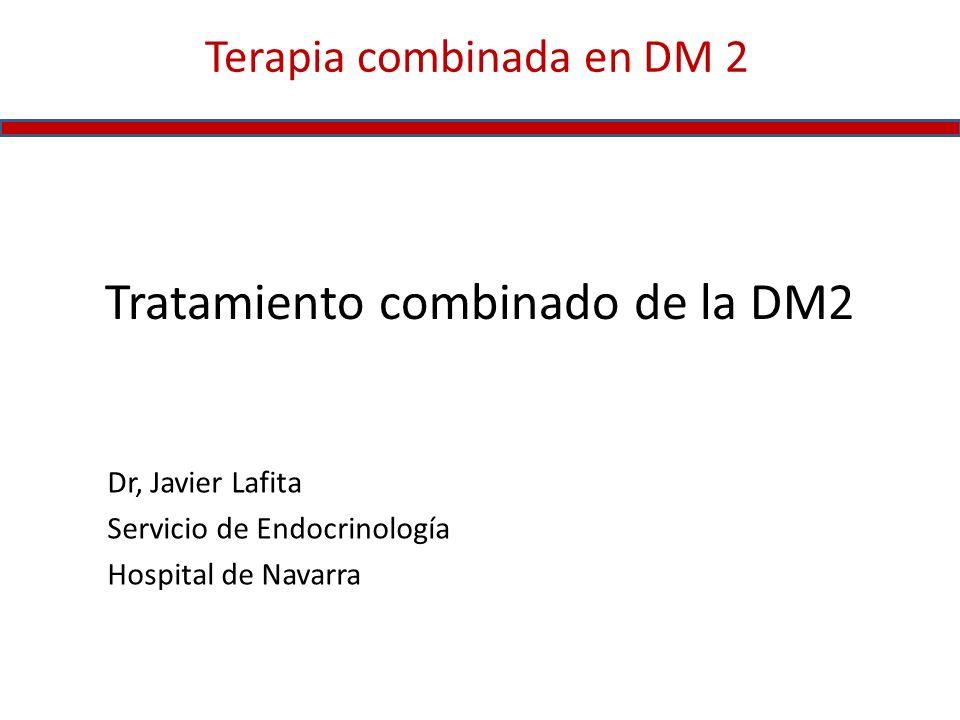 Tratamiento combinado de la DM2 Dr, Javier Lafita Servicio de Endocrinología Hospital de Navarra Terapia combinada en DM 2