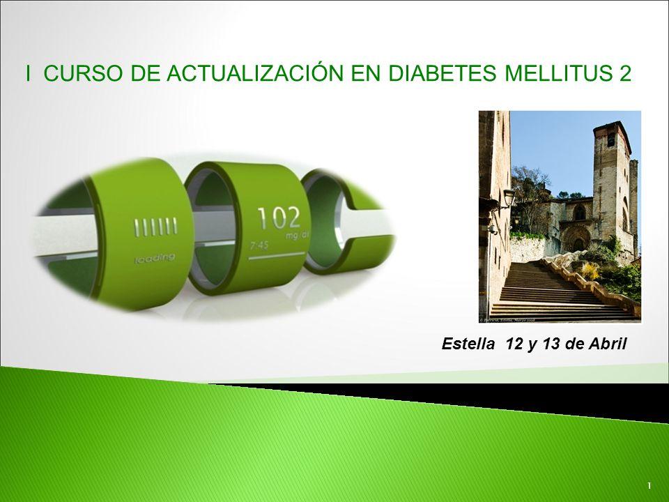 1 I CURSO DE ACTUALIZACIÓN EN DIABETES MELLITUS 2 Estella 12 y 13 de Abril