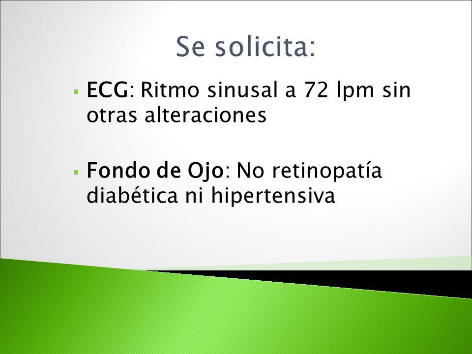 ECG: Ritmo sinusal a 72 lpm sin otras alteraciones Fondo de Ojo: No retinopatía diabética ni hipertensiva