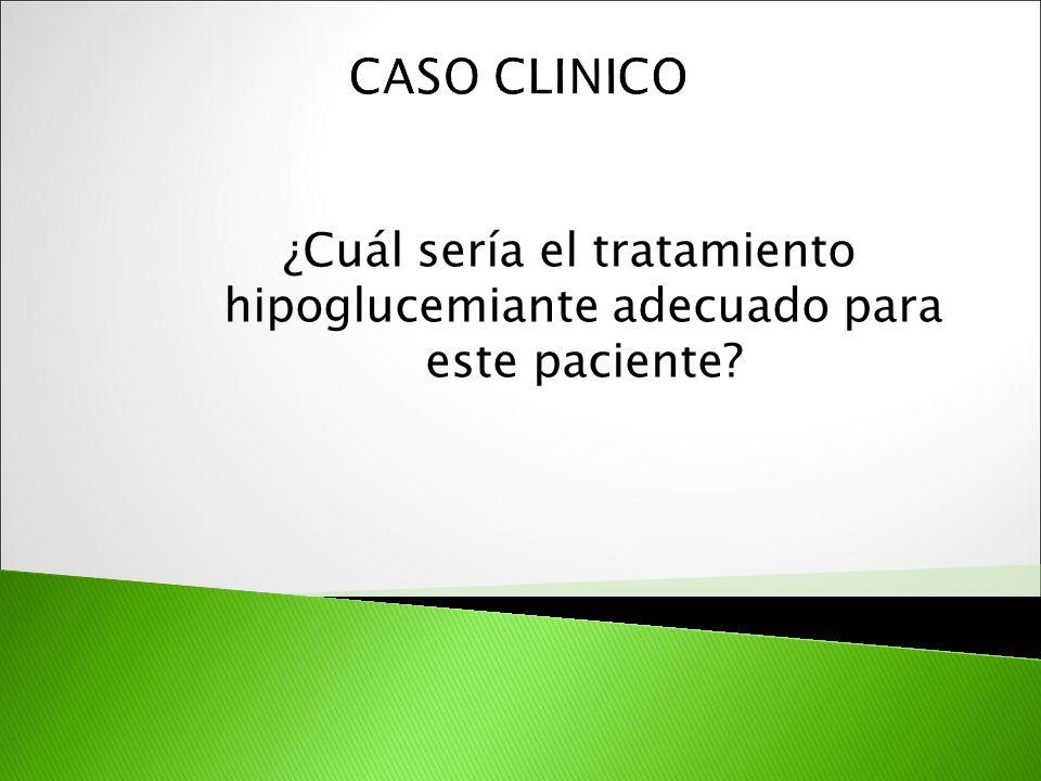 ¿Cuál sería el tratamiento hipoglucemiante adecuado para este paciente?