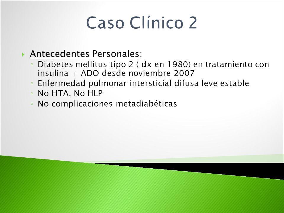 Antecedentes Personales: Diabetes mellitus tipo 2 ( dx en 1980) en tratamiento con insulina + ADO desde noviembre 2007 Enfermedad pulmonar intersticia