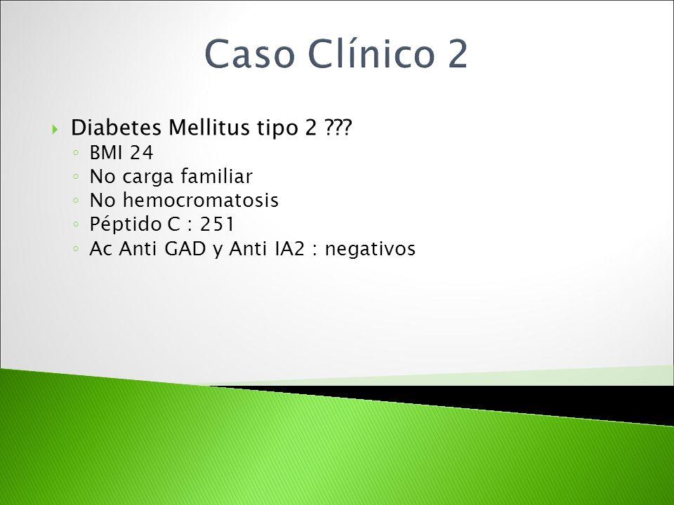 Diabetes Mellitus tipo 2 ??? BMI 24 No carga familiar No hemocromatosis Péptido C : 251 Ac Anti GAD y Anti IA2 : negativos